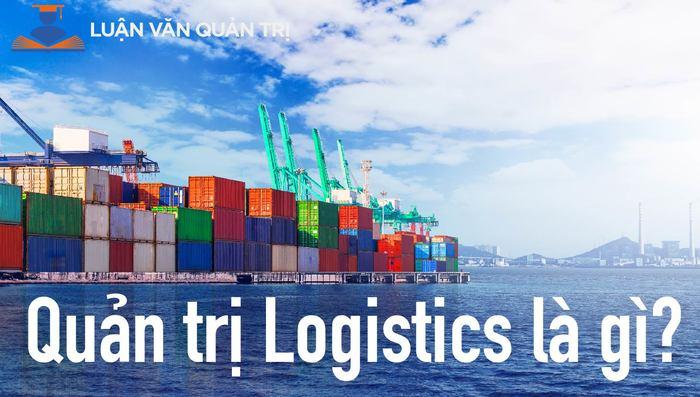 Hình ảnh quản trị logistics là gì 1